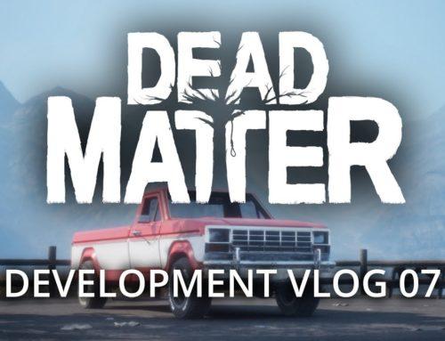 Dead Matter  – Development Vlog #07